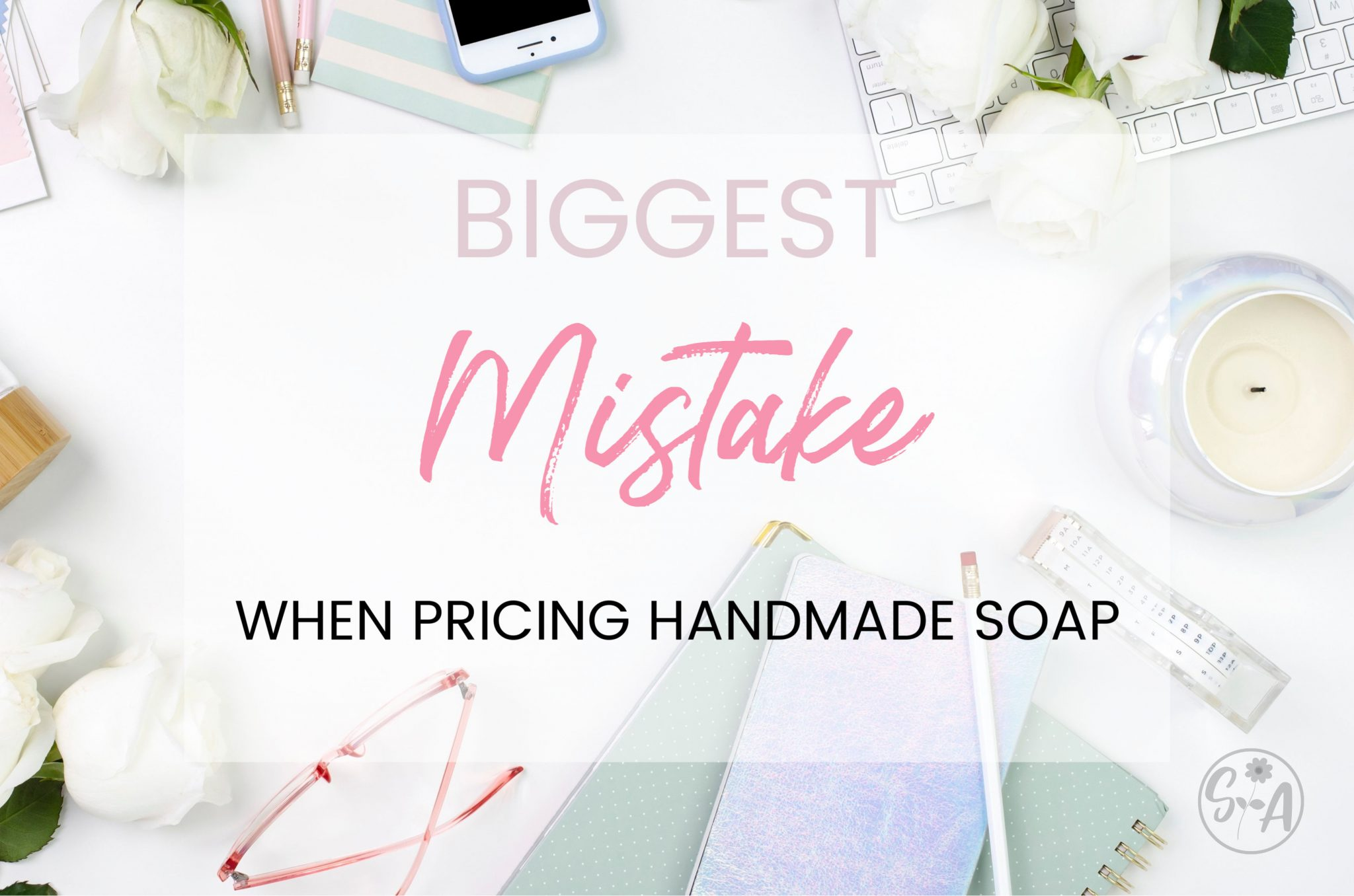 Biggest Mistake When Pricing Handmade Soap - Soap Authority